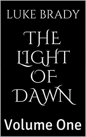 The Light of Dawn: Volume One (The Night Torch Book 1)  by  Luke Brady