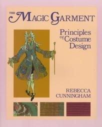 The Magic Garment: Principles of Costume Design  by  Rebecca Cunningham