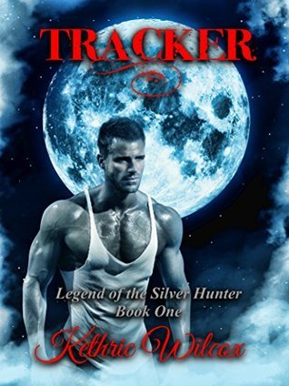 Tracker: Legend of the Silver Hunter  by  Kethric Wilcox