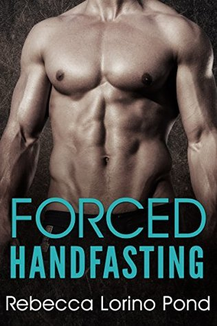 Forced Handfasting (A Brave New World #1)  by  Rebecca Lorino Pond