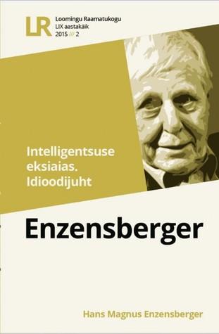 Intelligentsuse eksiaias. Idioodijuht (Loomingu Raamatukogu, #2/2015) Hans Magnus Enzensberger