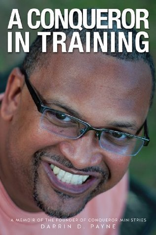 A Conqueror In Training  by  Darrin D. Payne