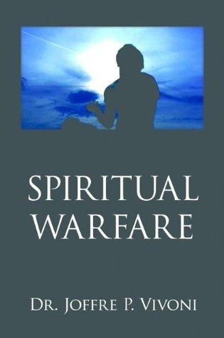 Spiritual Warfare  by  Dr Joffre Vivoni
