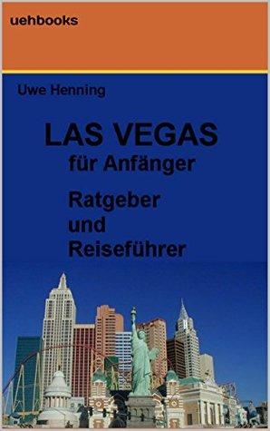 Las Vegas für Anfänger: Ratgeber und Reiseführer  by  Uwe Henning