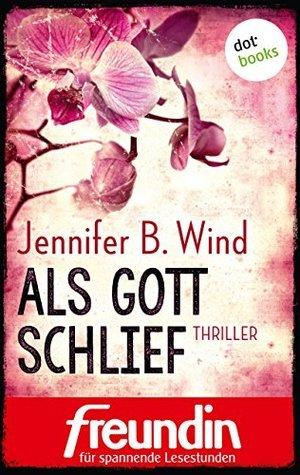 Als Gott schlief: Thriller  by  Jennifer B. Wind
