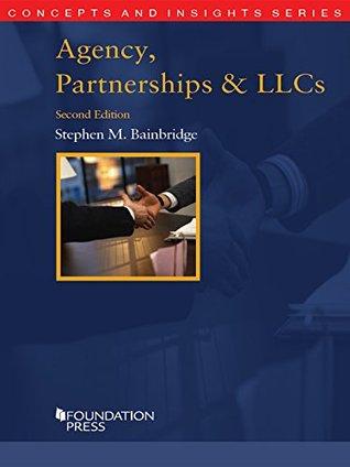 Agency, Partnerships & LLCs, 2d (Concepts and Insights Series) Stephen Bainbridge