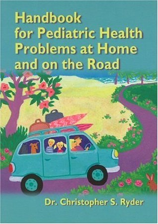 Handbook for Pediatric Health Problems at Home and on the Road Christopher Ryder