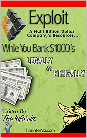 Exploit a Multi-Billion Dollar Companys Resources... While You Bank $1000s Legally & Ethically!  by  James Shutt