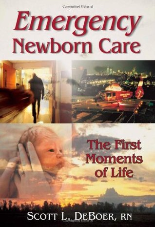 Emergency Newborn Care Scott L DeBoer R.N.