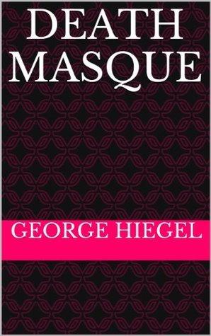Death Masque George Hiegel