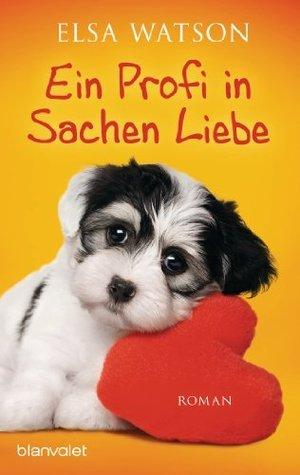 Ein Profi in Sachen Liebe: Roman  by  Elsa Watson