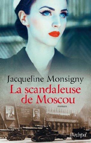 La scandaleuse de Moscou Jacqueline Monsigny