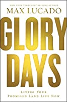 Glory Days: Living Your Promised Land Life Now