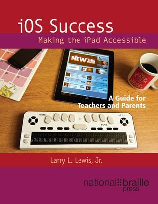 iOS Success: Making the iPad Accessible Larry L. Lewis
