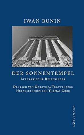 Der Sonnentempel: Literarische Reisebilder Ivan A. Bunin