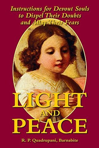 Light and Peace: Instructions for Devout Souls to Dispel Their Doubts (with Supplemental Reading: Confession: Its Fruitful Practice) [Illustrated] Rev. Fr. Quadrupani