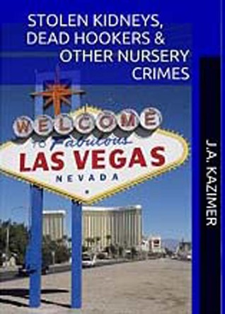 Stolen Kidneys, Dead Hookers & Other Nursery Crimes  by  J.A. Kazimer