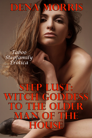Step Lust: Witch Goddess To The Older Man Of The House Dena Morris