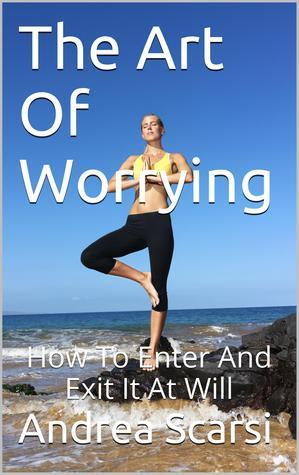 The Art Of Worrying  by  Andrea Scarsi