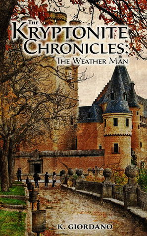 The Kryptonite Chronicles: The Weather Man  by  K Giordano