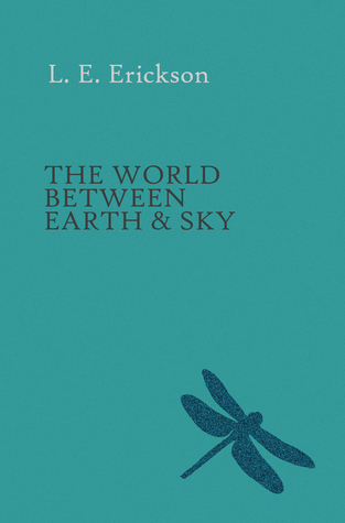 The World Between Earth & Sky  by  L. E. Erickson