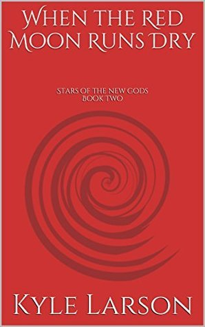 When the Red Moon Runs Dry: Stars of the new gods Book Two  by  Kyle Larson