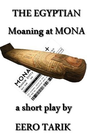The Egyptian ~ Moaning at MONA  by  Eero Tarik