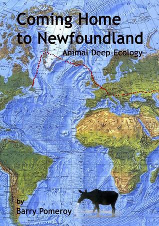 Coming Home to Newfoundland: Animal Deep Ecology Barry Pomeroy