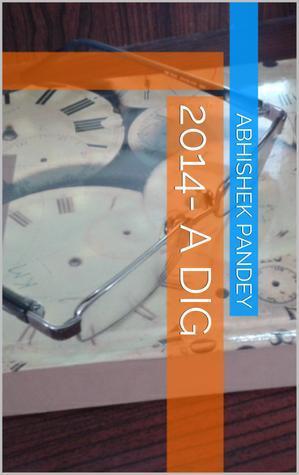 2014- A Dig  by  Abhishek Pandey