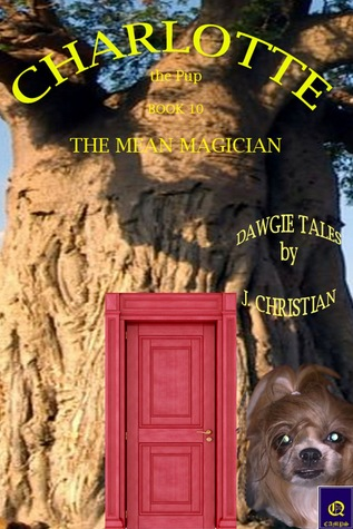 Charlotte the Pup Book 10: The Mean Magician J. Christian