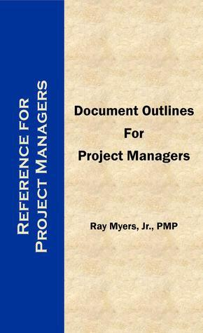 Document Outlines for Project Managers Ray Myers, Jr