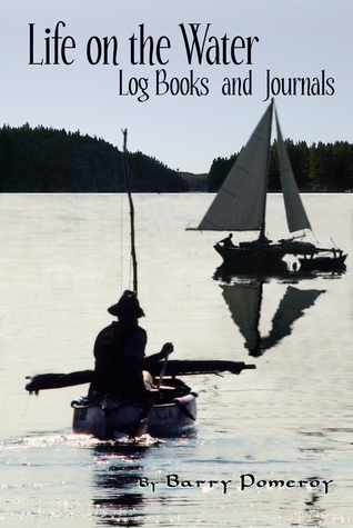 Life on the Water: Logbooks and Journals  by  Barry Pomeroy