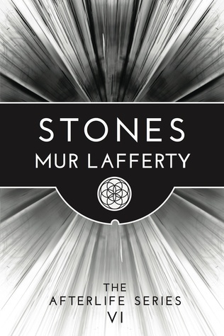 Stones: The Afterlife Series VI  by  Mur Lafferty