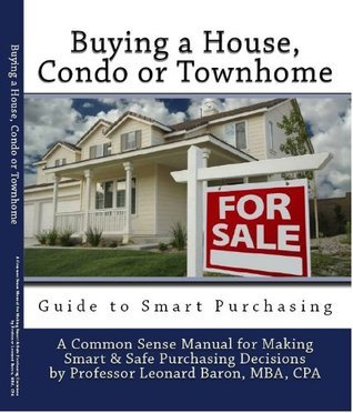 Buying a House, Condo or Townhome - Guide to Smart Purchasing  by  Leonard Baron