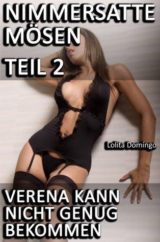 Nimmersatte Mösen - Teil 2 - Verena kann nicht genug bekommen Lolita Domingo