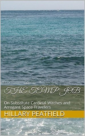 The Temp Job: On Substitute Cardinal Witches and Arrogant Space Travelers Hillary Peatfield