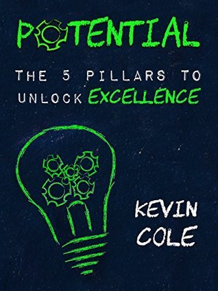 Potential: The 5 Pillars to Unlock Excellence Kevin Cole