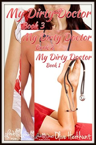 My Dirty Doctor (A Delicious Erotica Collection): Book 1, Book 2 and Book 3 Olive Herkhunt