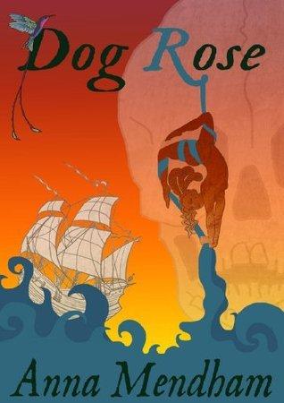 Dog Rose  by  Anna Mendham