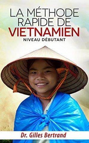 La méthode rapide de vietnamien: Niveau débutant Gilles Bertrand