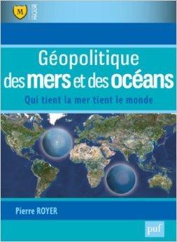 Géopolitique des mers et des océans  by  Pierre Royer