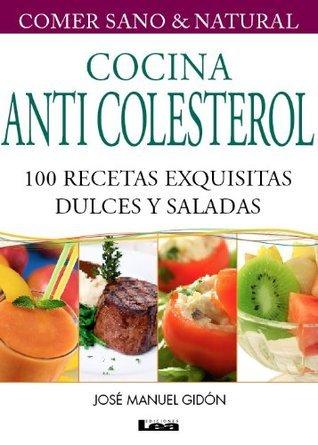Cocina Anticolesterol. 100 recetas exquisitas dulces y saladas  by  Jose Manuel Gidon