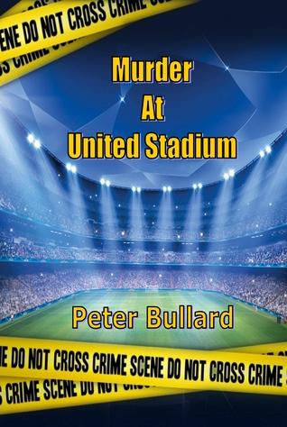 Murder At United Stadium  by  Peter Bullard