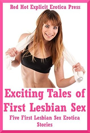 Exciting Tales of First Lesbian Sex: Five First Lesbian Sex Erotica Stories Sarah Blitz