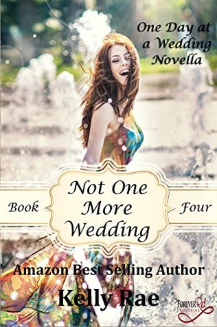 Not One More Wedding (One Day at a Wedding Series Book 4)  by  Kelly Rae