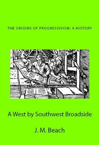The Origins of Progressivism  by  J.M. Beach