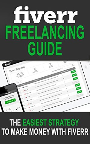 Fiverr Freelancing Guide: The Easiest Strategy To Make Money With Fiverr  by  Liudas Butkus