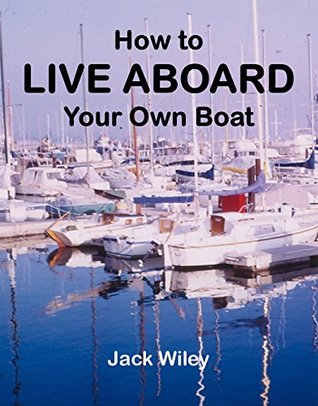 How to Live Aboard Your Own Boat  by  Jack Wiley