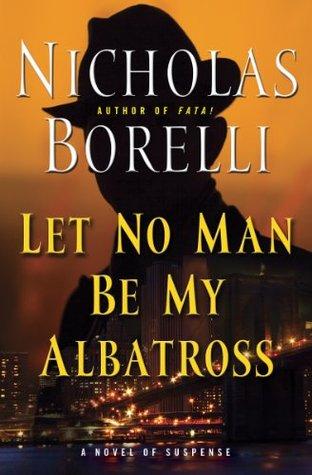 Let No Man Be My Albatross (The deConti Series Book 2)  by  Nicholas Borelli
