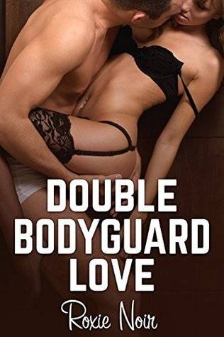 Double Bodyguard Love (An MMF Bisexual Threesome Menage) (Short Sizzlers: MMF Book 8)  by  Roxie Noir